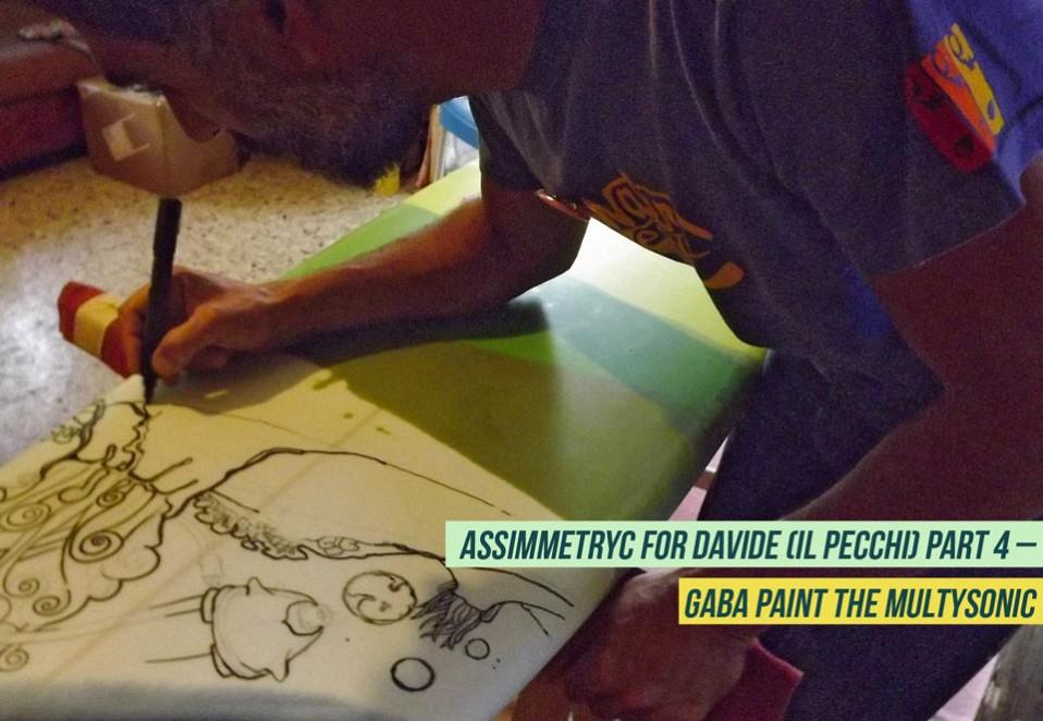 Assimmetryc for Davide (il Pecchi) part 4 – Gaba paint the multysonic